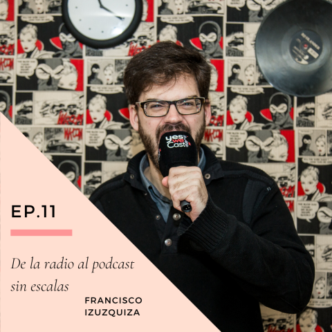 Ep 11. De la radio al podcast sin escalas con Francisco Izuzquiza